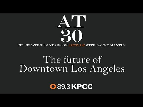 The Future of Downtown Los Angeles (#AT30)