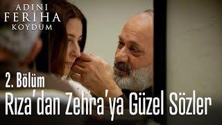 Rıza'dan Zehra'ya güzel sözler - Adını Feriha Koydum 2. Bölüm