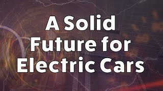 A Solid Future for Electric Cars - The battery tech that will power us in tomorrow