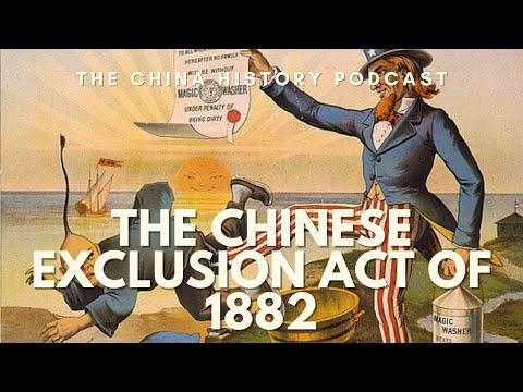 The Chinese Exclusion Act of 1882 - The China History Podcast, presented by Laszlo Montgomery