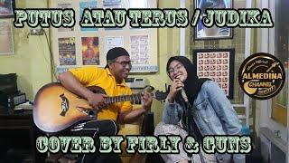 Download PUTUS ATAU TERUS (JUDIKA) COVER BY FIRLY AND GUN'S ACOUSTIC VERSION