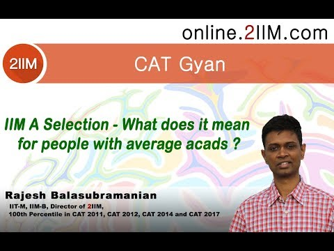 IIM A Selection - What does it mean for people with average acads ?