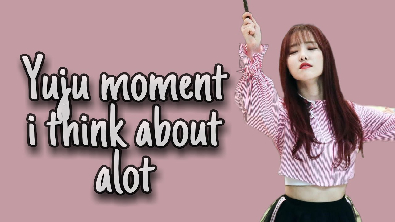 Yuju moment i think about alot