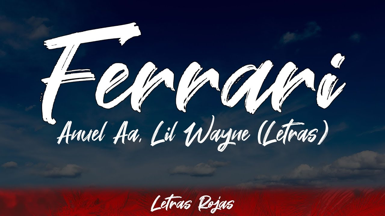 Ferrari Anuel Aa Lil Wayne Letras Lyrics Letras Rojas Youtube