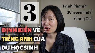 3 ĐỊNH KIẾN VỀ TIẾNG ANH CỦA DU HỌC SINH | Tiếng Anh của vlogger JV, Trinh Pham, Giang Ơi?