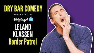 Leland Klassen runs into trouble with Border Patrol - Dry Bar Comedy