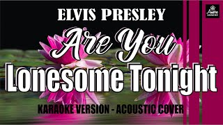 ARE YOU LONESOME TONIGHT - ELVIS PRESLEY - KARAOKE VERSION - ACOUSTIC COVER