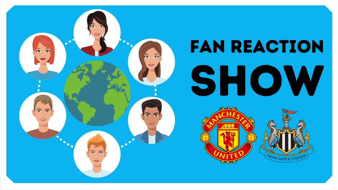Fan Reaction Show   Manchester United - Newcastle United