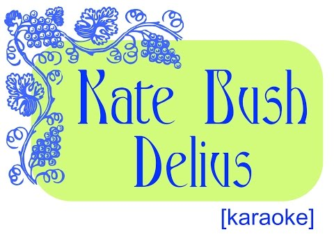 Kate Bush / Delius (Song Of Summer) [karaoke]
