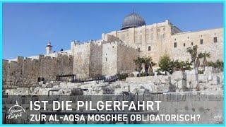 Ist die Pilgerfahrt zur Al-Aqsa Moschee obligatorisch? | Stimme des Kalifen