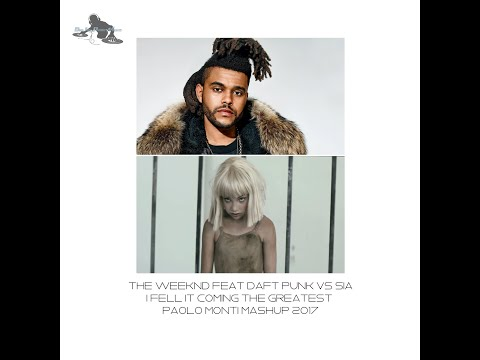 The Weeknd Feat Daft Punk Vs Sia - I fell it coming the greatest - Paolo Monti mashup 2017
