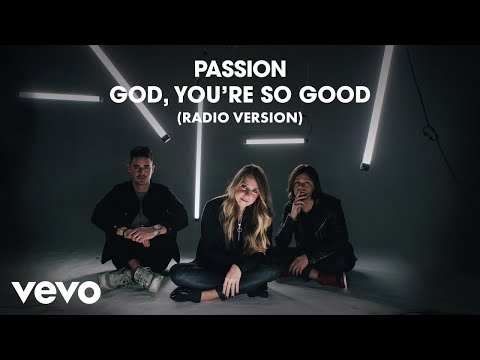 Passion - God, You're So Good (Radio Version/Audio) ft. Kristian Stanfill, Melodie Malone