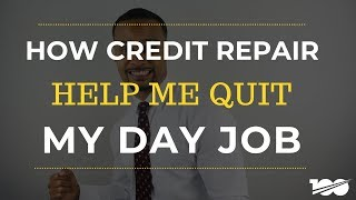 How Credit Repair Help Me Quit My Day Job Through Real Estate Investing