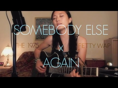 THE 1975 - Somebody Else // FETTY WAP - Again [Acoustic Cover]