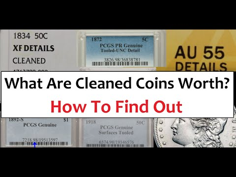 Cleaned Coin Values - How Much Cleaned Coins Are Worth. PCGS, NGC, ANACS Cleaned Coins