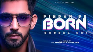 Pindan De Born (Full Song) Babbal Rai | Desi Crew | Narinder Batth | Latest Punjabi Songs 2020
