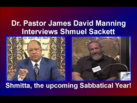 Dr. Pastor James David Manning Interviews Shmuel Sackett about Shmitta the Sabbatical Year