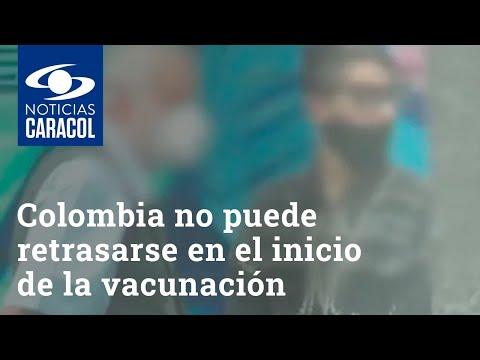 Colombia no puede retrasarse en el inicio de la vacunación, advierten expertos