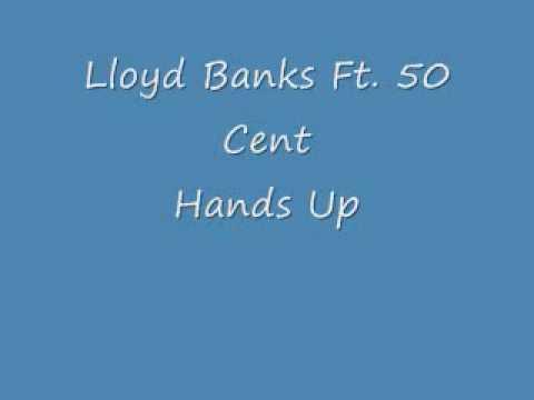 Lloyd Banks Ft. 50 Cent Hands Up