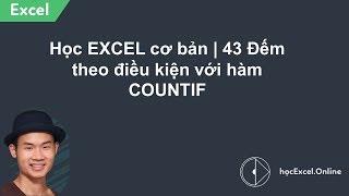 Học EXCEL cơ bản | 43 Đếm theo điều kiện với hàm COUNTIF