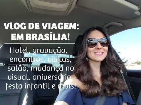 Vlog de viagem (Brasília): Hotel, gravação, salão, cabelo, visitas, aniversário e mais!