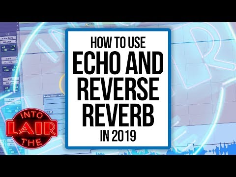 How To Use Echo & Reverse Reverb In 2019 – Into The Lair #213