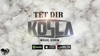 Kosla - Tét Dir (audio) prod Mikael Riddim 2017