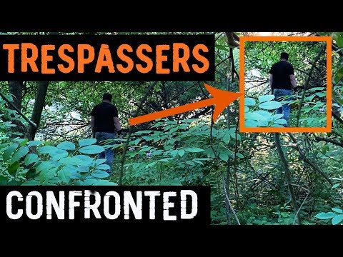 Trespassers Confronted - WAIT UNTIL YOU SEE THIS!