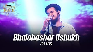 Bhalobashar Oshukh   The Trap   Banglalink presents Legacy of Rock