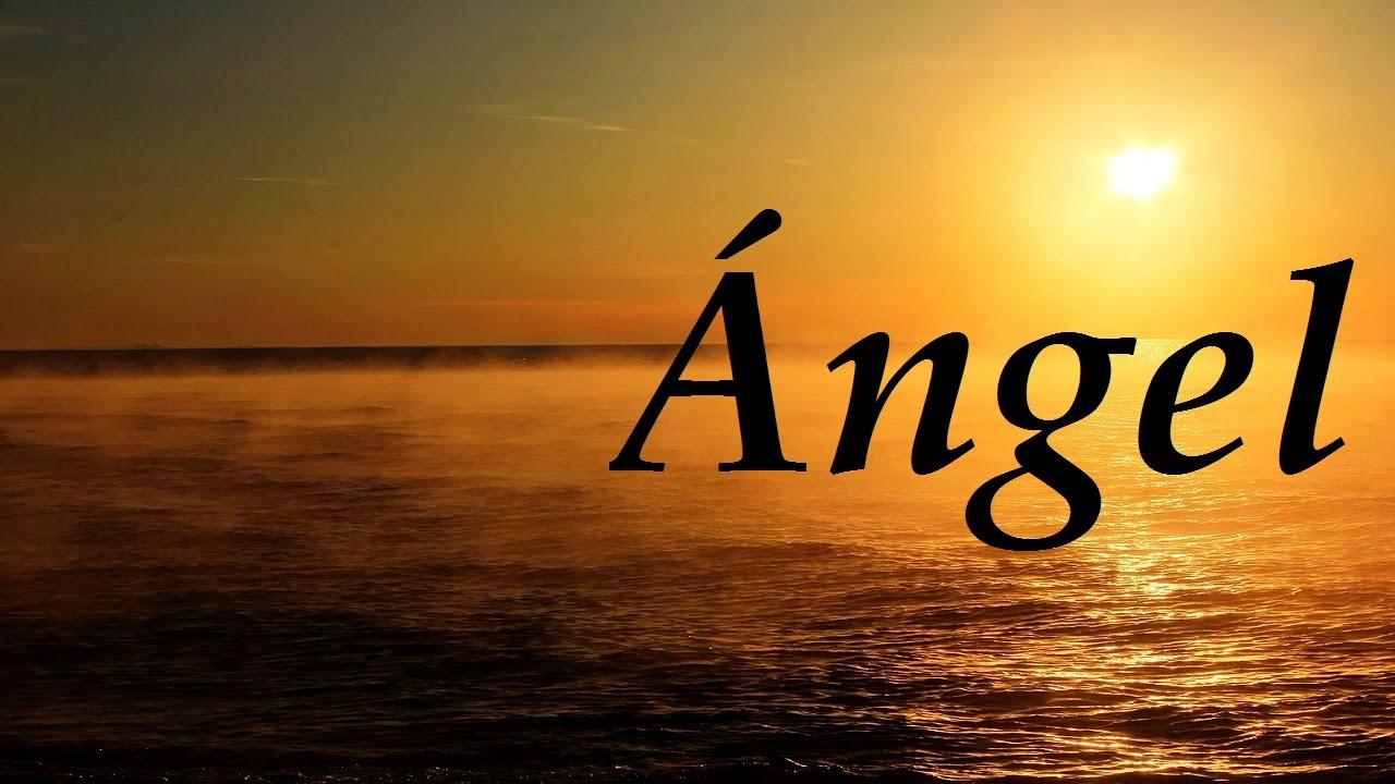 ángel Significado Y Origen Del Nombre Youtube