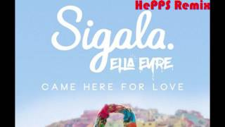 Sigala ft. Ella Eyre - Came Here For Love (HePPS Remix)