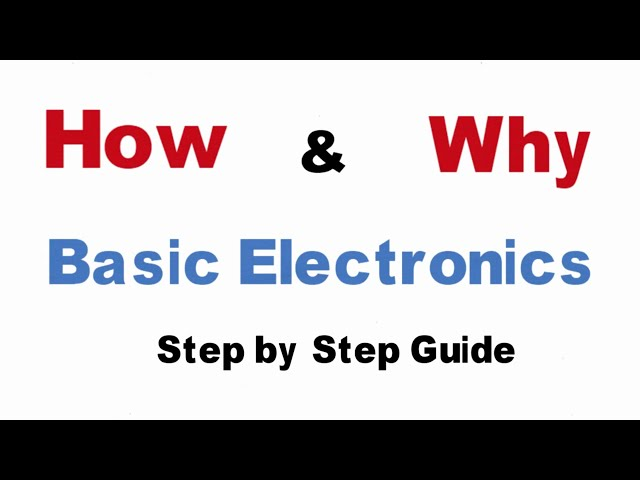 Basic Electronics | How & Why Electronics Components Tutorial | Step by step Electronics