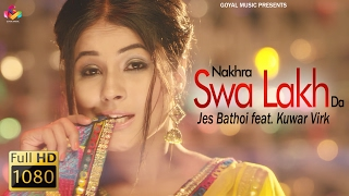 Jes Bathoi | Nakhra Swa Lakh Da | Goyal Music | Official Song 2017
