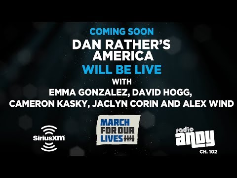 Parkland students talk about March For Our Lives with Dan Rather on SiriusXM's Radio Andy