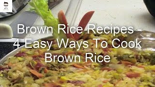 Brown Rice Recipes | 4 Easy Ways To Cook Brown Rice | How to Cook Brown Rice