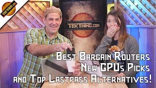 TekThing 6: Best Bargain Routers, New GPUs Picks, and Top Lastpass Alternatives!