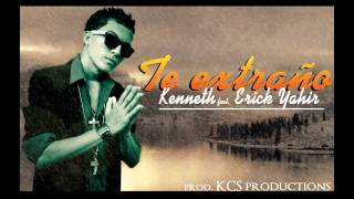 "Kenneth El enigma feat. Eric Yahir - ""TE EXTRAÑO"" prod.KCS productions"