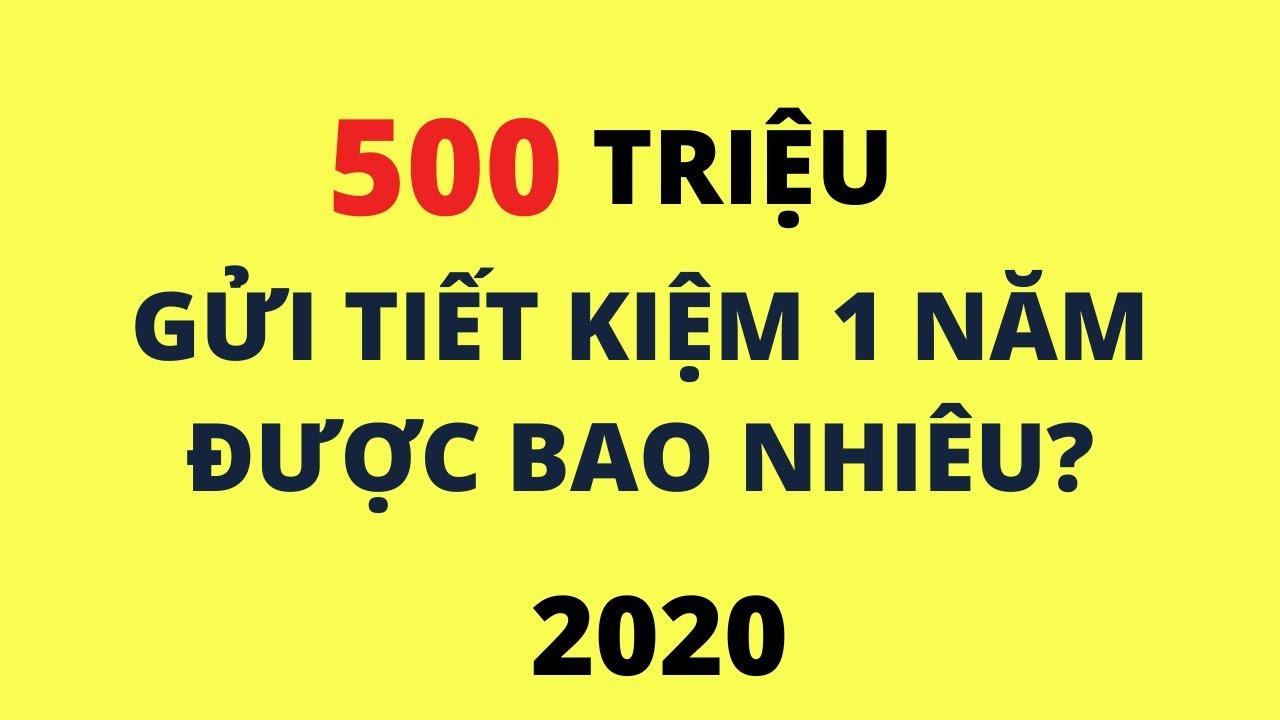 Có 500 Triệu gửi tiết kiệm 1 năm thu về được bao nhiêu?