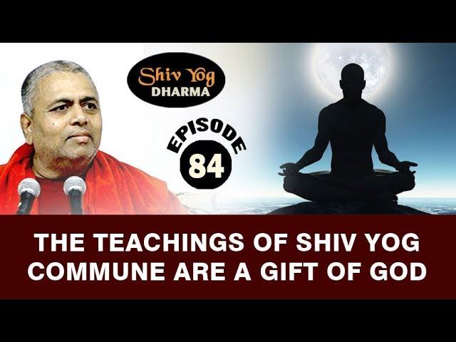 SHIVYOG DHARMA series ~ Ep 84 ~ The Teachings Of Shiv Yog Commune Are A Gift Of God