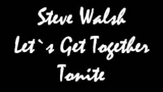 Steve Walsh Let`s Get Together Tonite