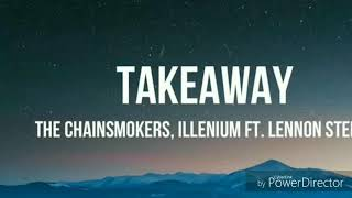 TAKEAWAY FULL ULTRA CLEAR SONG THE CHAINSMOKERS, ILLENIUM FT .