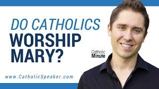Do Catholics Worship Mary Mother of God? Catholic Video by Catholic Speaker Ken Yasinski