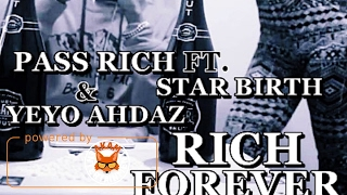 Pass Rich Ft. Star Birth & Yeyo Ahdaz - Rich Forever - February 2017