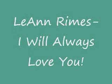 LeAnn Rimes- I Will Always Love You.