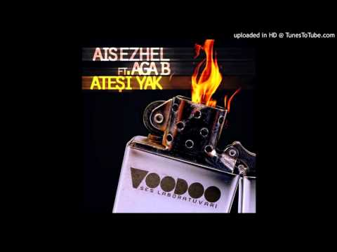 Ais Ezhel - Ateşi yak ft. Aga B (SÖZLERİYLE)