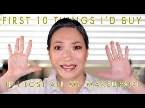 IF I LOST ALL MY MAKEUP - The First 10 Things I'd Buy