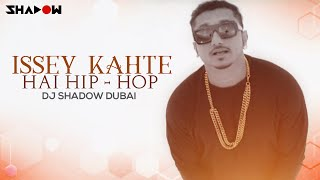 Yo Yo Honey Singh - Issey Kehte Hain Hip Hop(DJ Shadow Dubai Remix)