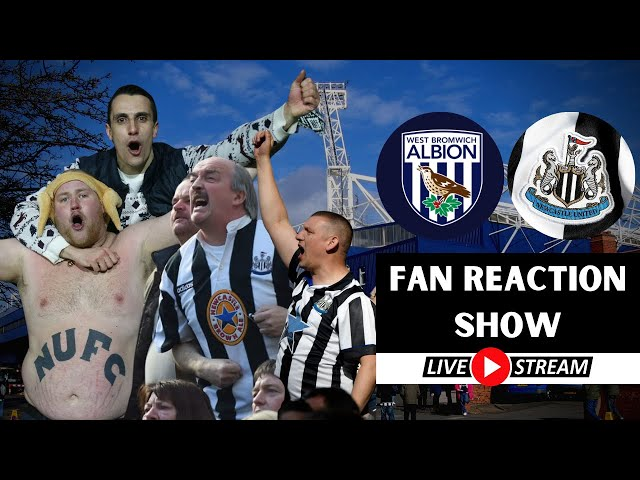 Fan Reaction Show   West Brom -Newcastle United