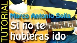 Marco antonio Solis como tocar Si no te hubieras ido en guitarra