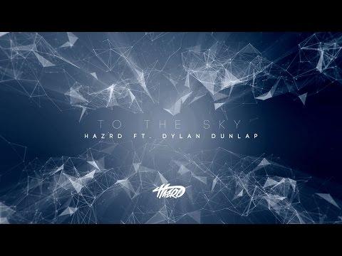 HAZRD  To The Sky ft Dylan Dunlap
